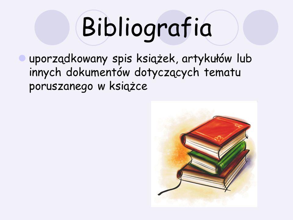 Bibliografia uporządkowany spis książek, artykułów lub innych dokumentów dotyczących tematu poruszanego w książce