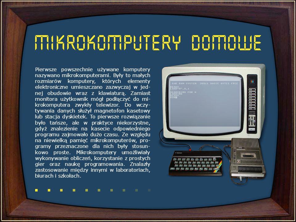 Pierwsze powszechnie używane komputery nazywano mikrokomputerami. Były to małych rozmiarów komputery, których elementy elektroniczne umieszczano zazwy