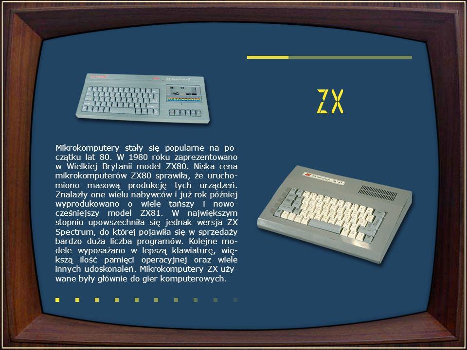 Mikrokomputery stały się popularne na po- czątku lat 80. W 1980 roku zaprezentowano w Wielkiej Brytanii model ZX80. Niska cena mikrokomputerów ZX80 sp