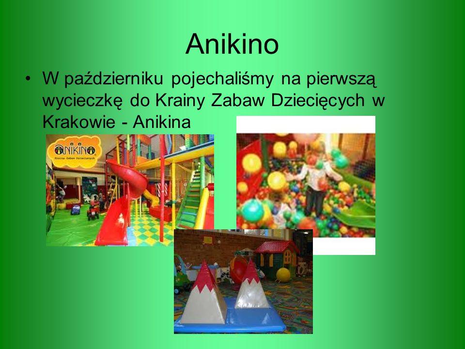 Anikino W październiku pojechaliśmy na pierwszą wycieczkę do Krainy Zabaw Dziecięcych w Krakowie - Anikina