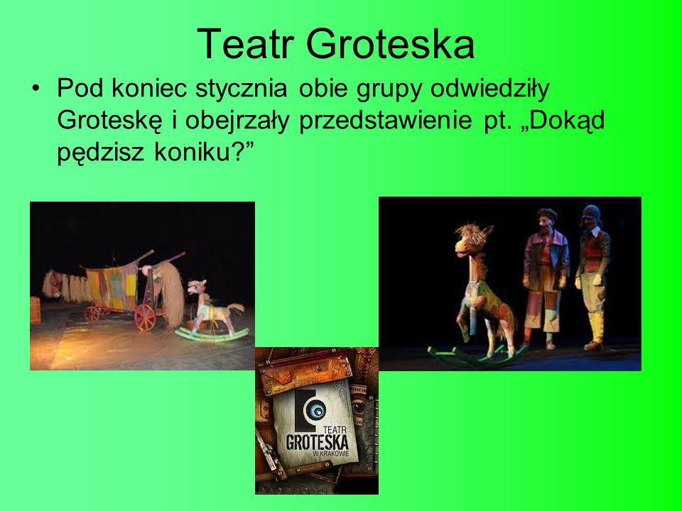 Teatr Groteska Pod koniec stycznia obie grupy odwiedziły Groteskę i obejrzały przedstawienie pt. Dokąd pędzisz koniku?