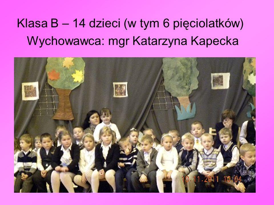 Klasa B – 14 dzieci (w tym 6 pięciolatków) Wychowawca: mgr Katarzyna Kapecka