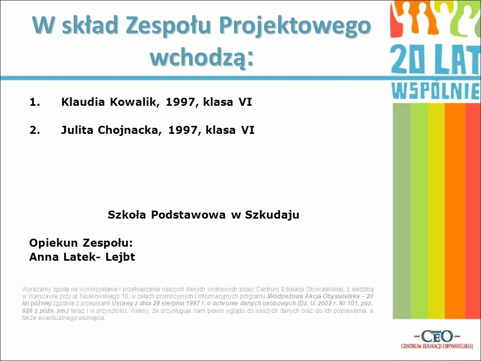 1.Klaudia Kowalik, 1997, klasa VI 2.Julita Chojnacka, 1997, klasa VI Szkoła Podstawowa w Szkudaju Opiekun Zespołu: Anna Latek- Lejbt W skład Zespołu P