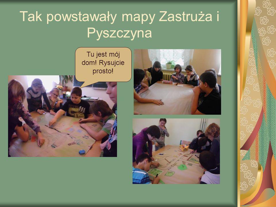 Tak powstawały mapy Zastruża i Pyszczyna Tu jest mój dom! Rysujcie prosto!