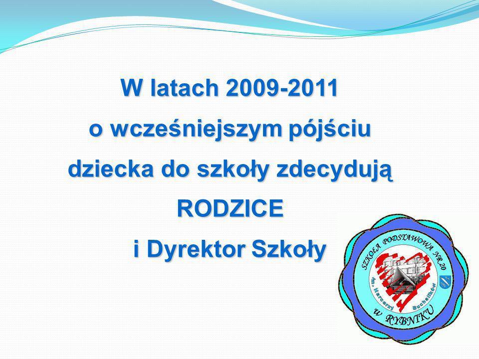 W latach 2009-2011 o wcześniejszym pójściu dziecka do szkoły zdecydują RODZICE i Dyrektor Szkoły