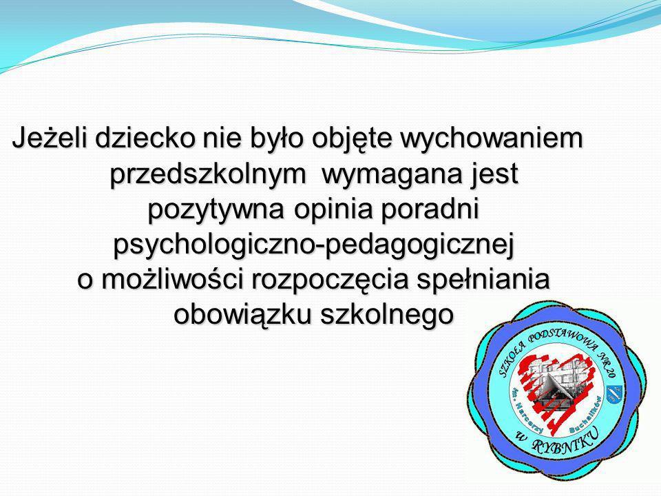 Jeżeli dziecko nie było objęte wychowaniem przedszkolnym wymagana jest pozytywna opinia poradni psychologiczno-pedagogicznej o możliwości rozpoczęcia