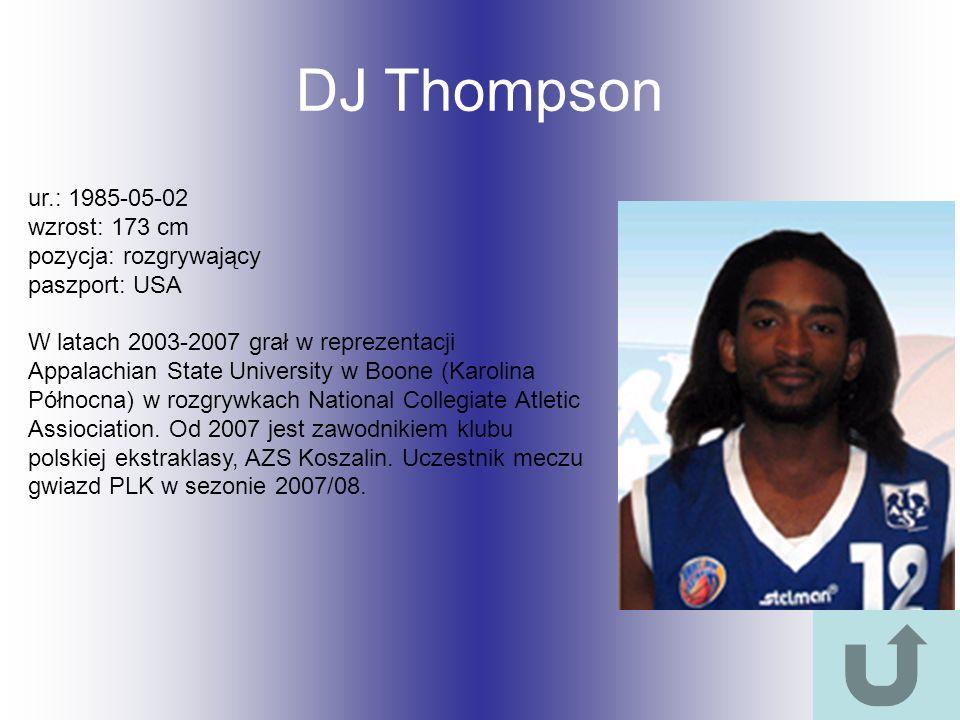 DJ Thompson ur.: 1985-05-02 wzrost: 173 cm pozycja: rozgrywający paszport: USA W latach 2003-2007 grał w reprezentacji Appalachian State University w