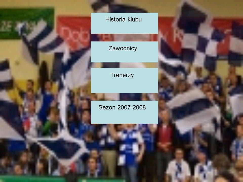 Historia klubu Zawodnicy Trenerzy Sezon 2007-2008
