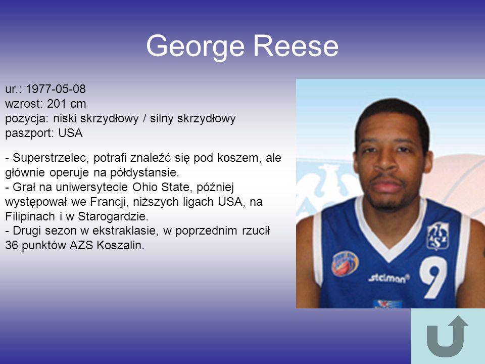 George Reese ur.: 1977-05-08 wzrost: 201 cm pozycja: niski skrzydłowy / silny skrzydłowy paszport: USA - Superstrzelec, potrafi znaleźć się pod koszem