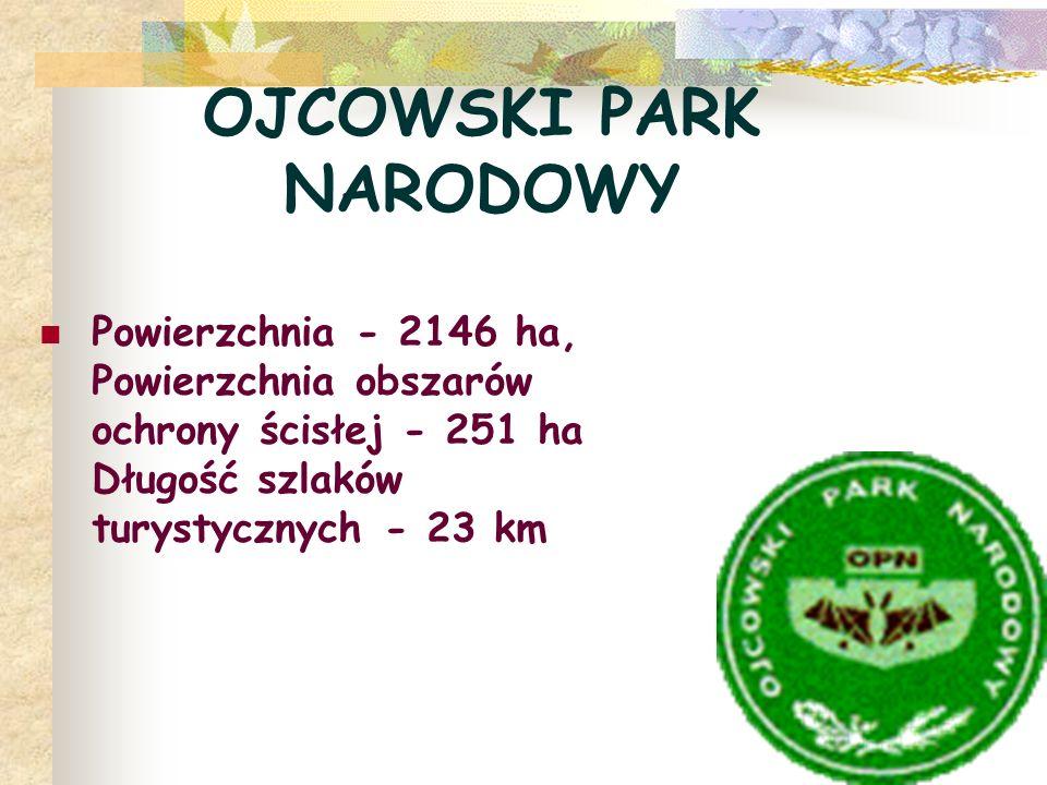 OJCOWSKI PARK NARODOWY Powierzchnia - 2146 ha, Powierzchnia obszarów ochrony ścisłej - 251 ha Długość szlaków turystycznych - 23 km