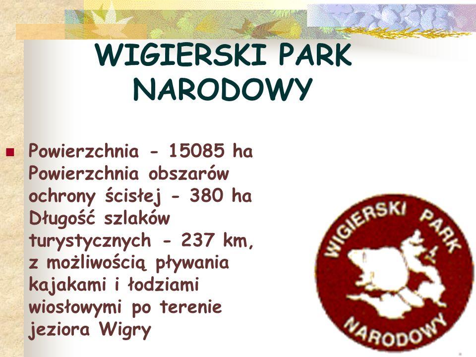 WIGIERSKI PARK NARODOWY Powierzchnia - 15085 ha Powierzchnia obszarów ochrony ścisłej - 380 ha Długość szlaków turystycznych - 237 km, z możliwością p