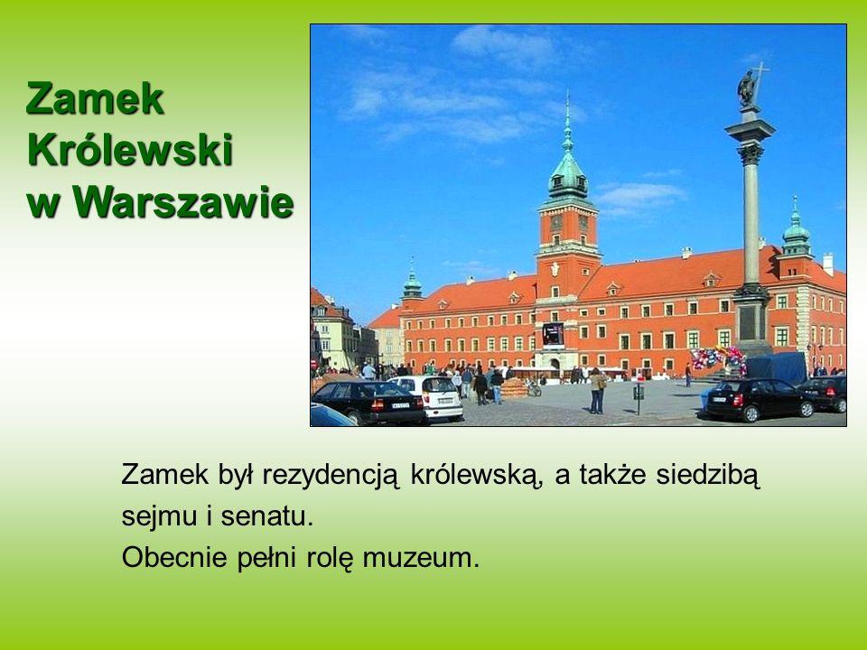 Zamek Królewski w Warszawie Zamek był rezydencją królewską, a także siedzibą sejmu i senatu. Obecnie pełni rolę muzeum.