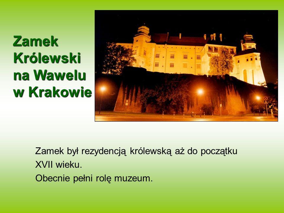 Zamek Królewski na Wawelu w Krakowie Zamek był rezydencją królewską aż do początku XVII wieku. Obecnie pełni rolę muzeum.