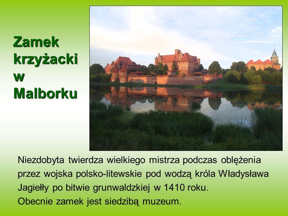Zamek krzyżacki w Malborku Niezdobyta twierdza wielkiego mistrza podczas oblężenia przez wojska polsko-litewskie pod wodzą króla Władysława Jagiełły p