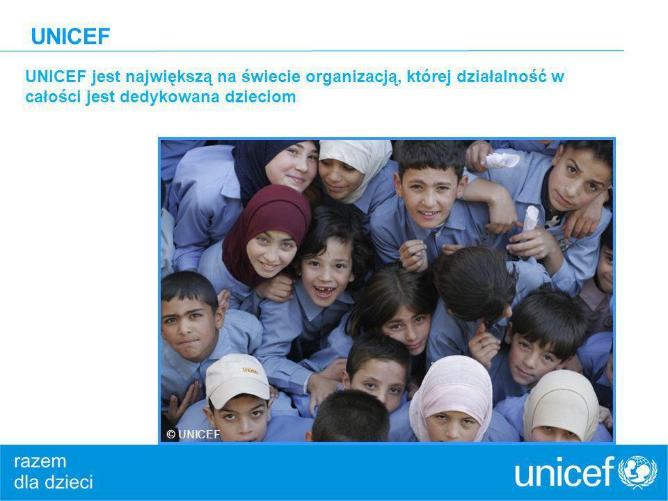 UNICEF UNICEF jest największą na świecie organizacją, której działalność w całości jest dedykowana dzieciom © UNICEF