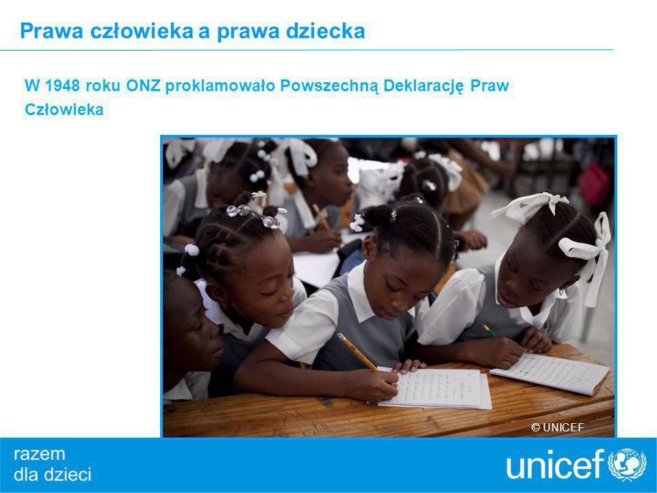 Prawa człowieka a prawa dziecka W 1948 roku ONZ proklamowało Powszechną Deklarację Praw Człowieka © UNICEF