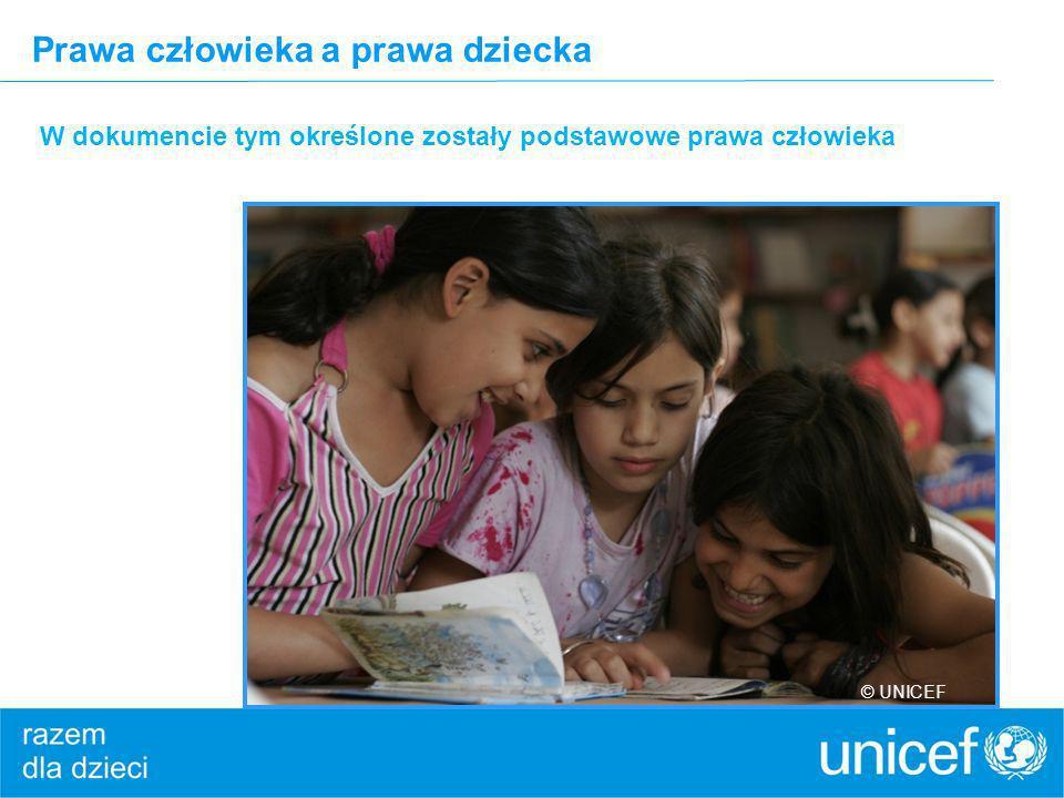 Prawa człowieka a prawa dziecka W dokumencie tym określone zostały podstawowe prawa człowieka © UNICEF