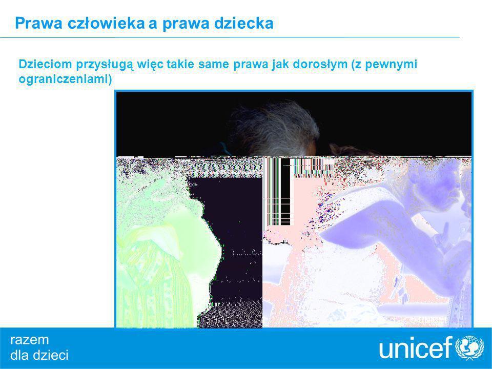 Prawa człowieka a prawa dziecka Dzieciom przysługą więc takie same prawa jak dorosłym (z pewnymi ograniczeniami) © UNICEF
