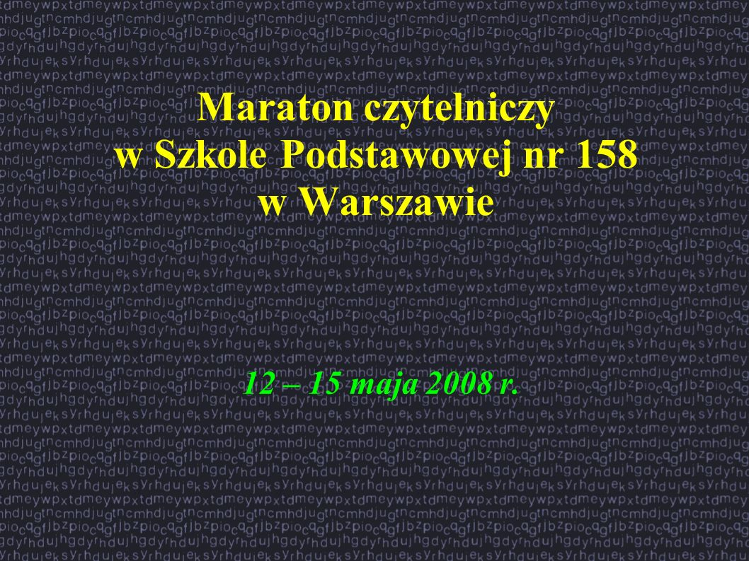 Maraton czytelniczy w Szkole Podstawowej nr 158 w Warszawie 12 – 15 maja 2008 r.