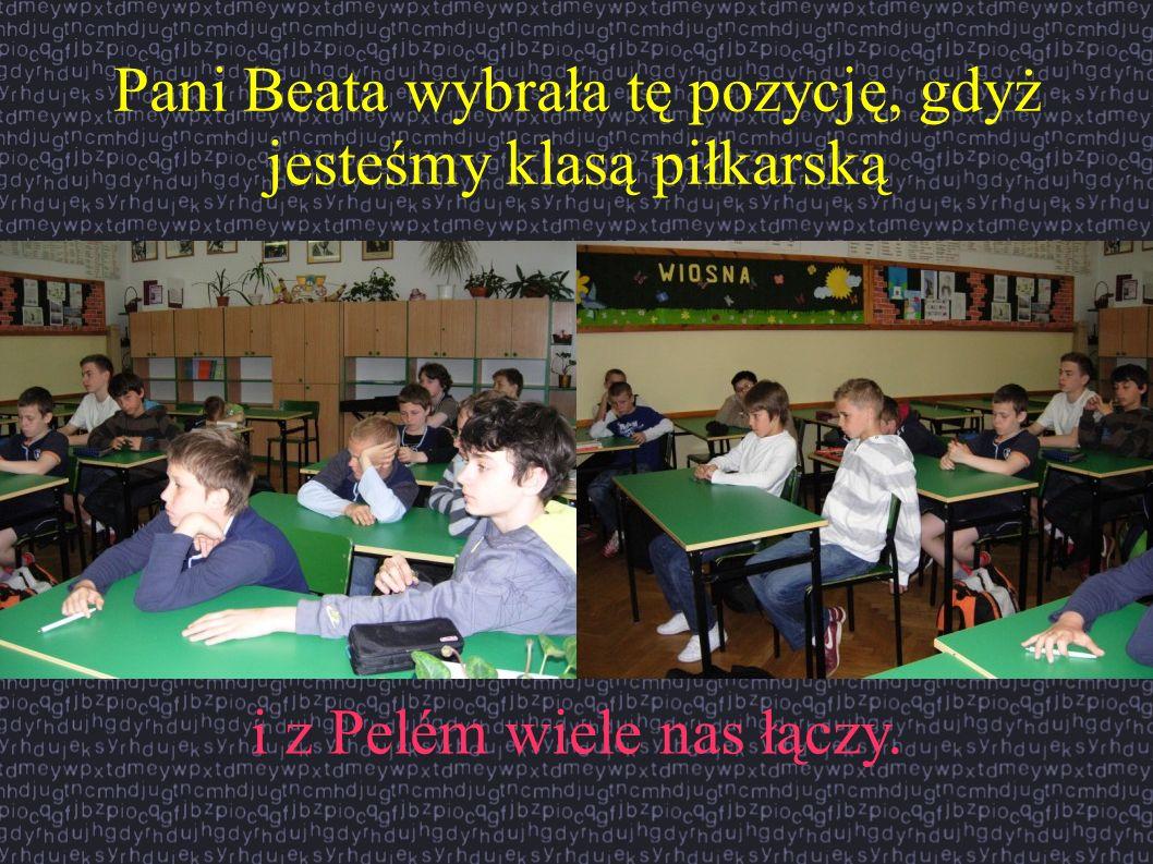 Pani Beata wybrała tę pozycję, gdyż jesteśmy klasą piłkarską i z Pelém wiele nas łączy.