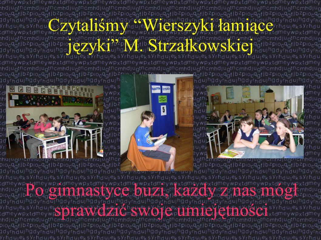 Czytaliśmy Wierszyki łamiące języki M. Strzałkowskiej Po gimnastyce buzi, każdy z nas mógł sprawdzić swoje umiejętności
