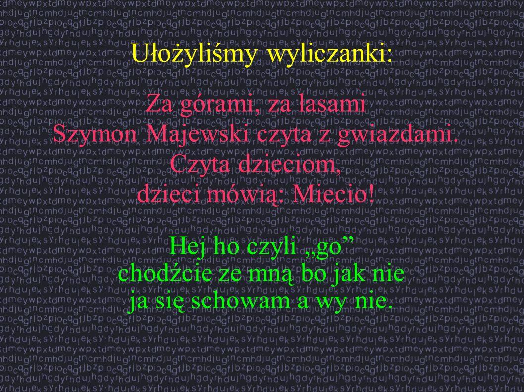 Ułożyliśmy wyliczanki: Za górami, za lasami Szymon Majewski czyta z gwiazdami. Czyta dzieciom, dzieci mówią: Miecio! Hej ho czyli go chodźcie ze mną b
