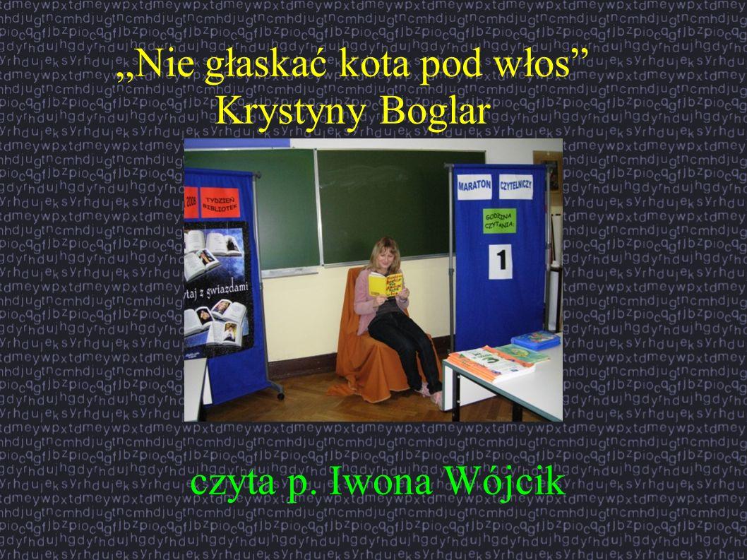 czyta p. Iwona Wójcik Nie głaskać kota pod włos Krystyny Boglar