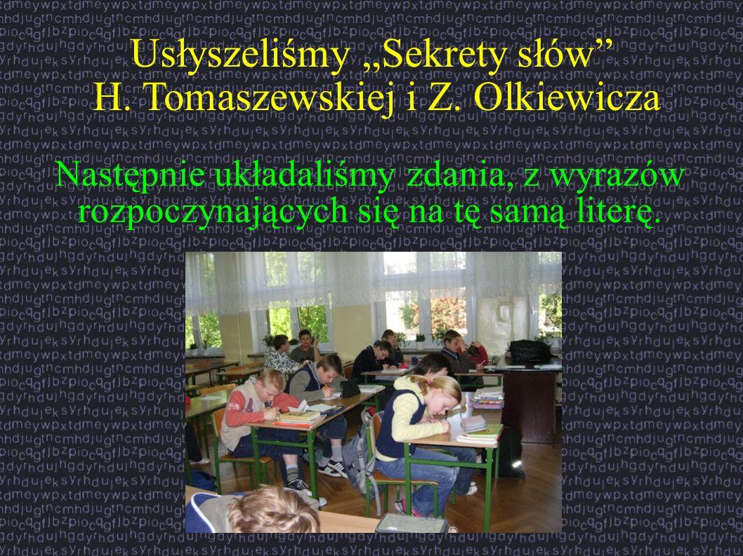 Usłyszeliśmy Sekrety słów H. Tomaszewskiej i Z. Olkiewicza Następnie układaliśmy zdania, z wyrazów rozpoczynających się na tę samą literę.
