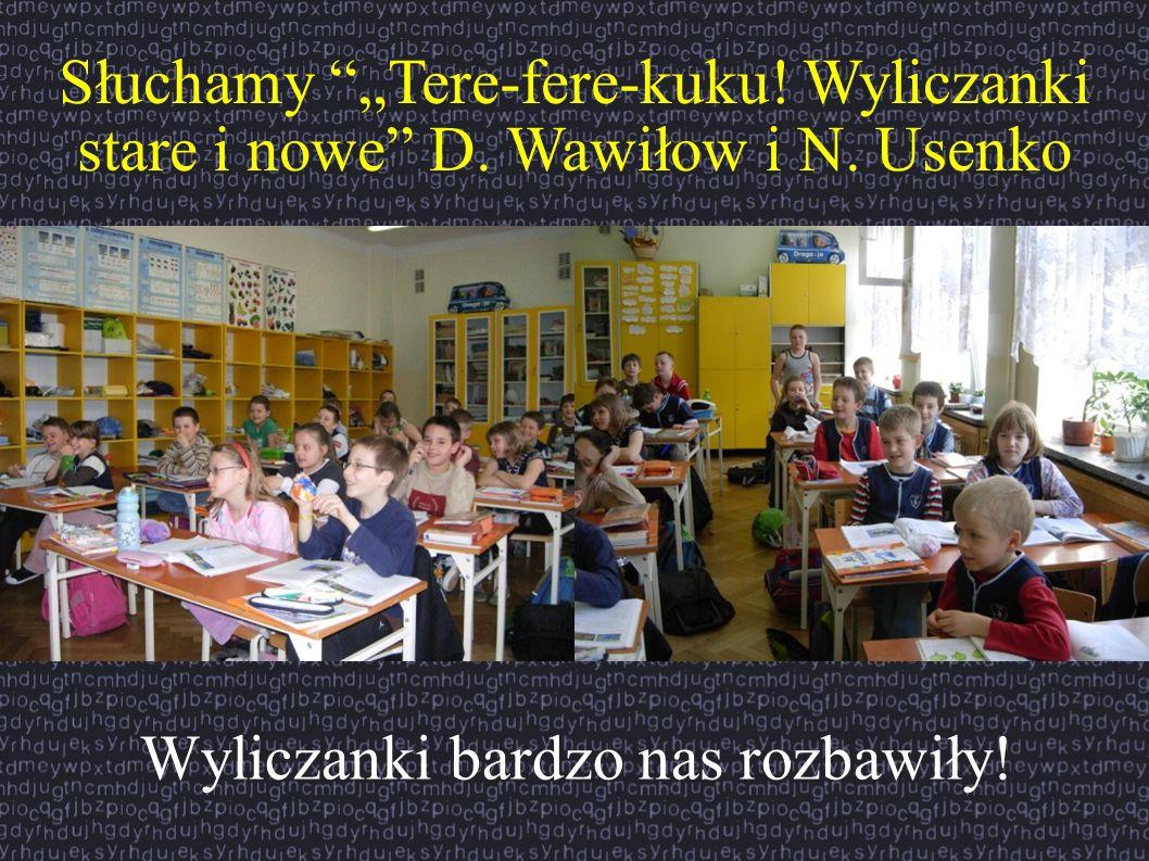 Słuchamy Tere-fere-kuku! Wyliczanki stare i nowe D. Wawiłow i N. Usenko Wyliczanki bardzo nas rozbawiły!