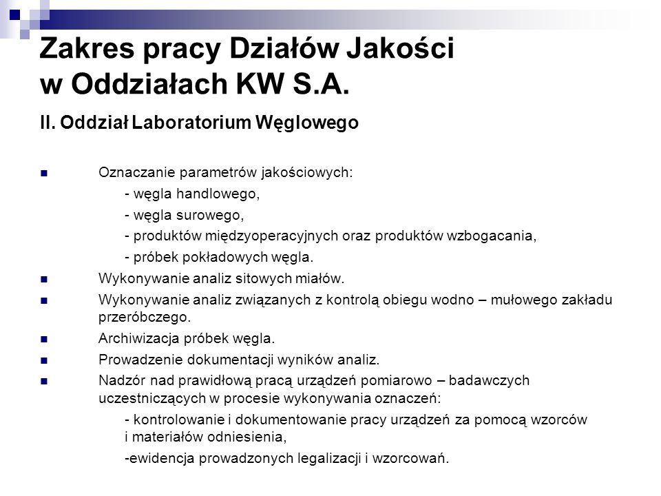 Zakres pracy Działów Jakości w Oddziałach KW S.A. II. Oddział Laboratorium Węglowego Oznaczanie parametrów jakościowych: - węgla handlowego, - węgla s