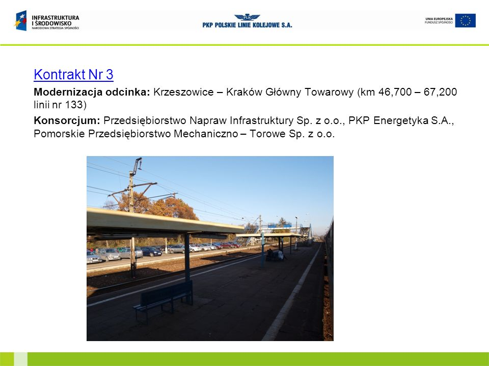 Kontrakt Nr 3 Modernizacja odcinka: Krzeszowice – Kraków Główny Towarowy (km 46,700 – 67,200 linii nr 133) Konsorcjum: Przedsiębiorstwo Napraw Infrast