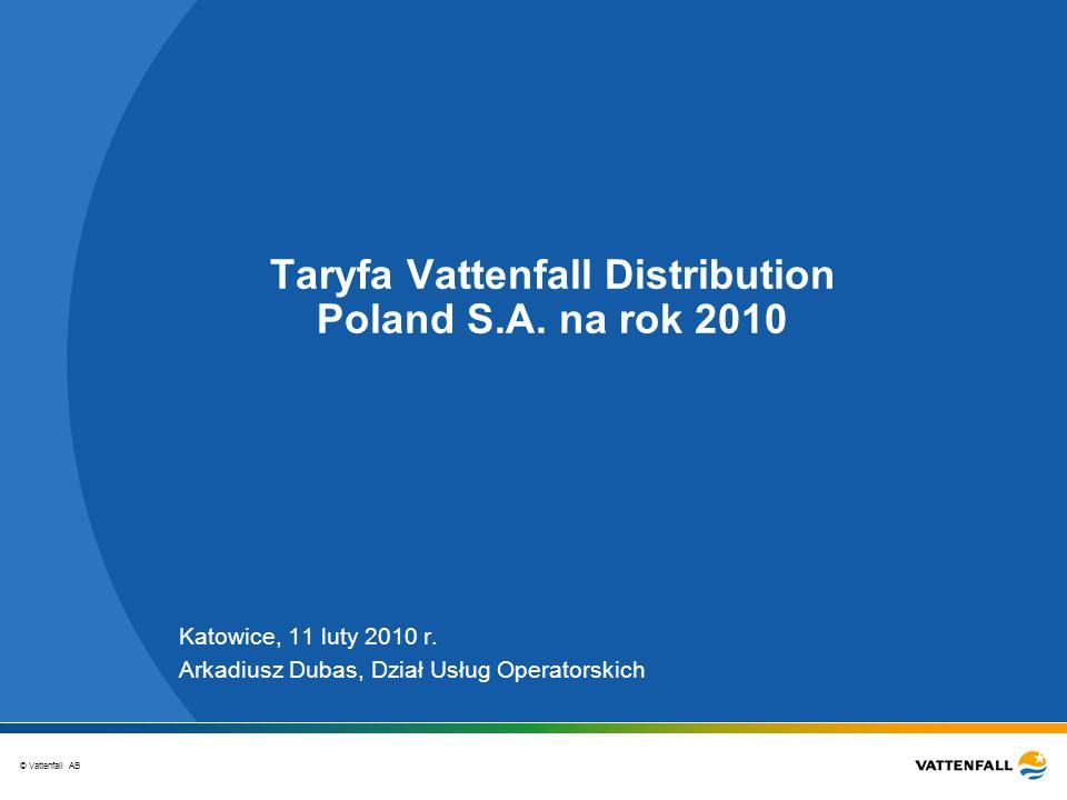 © Vattenfall AB Taryfa Vattenfall Distribution Poland S.A. na rok 2010 Katowice, 11 luty 2010 r. Arkadiusz Dubas, Dział Usług Operatorskich