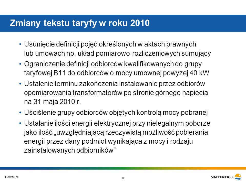 © Vattenfall AB 8 Zmiany tekstu taryfy w roku 2010 Usunięcie definicji pojęć określonych w aktach prawnych lub umowach np. układ pomiarowo-rozliczenio