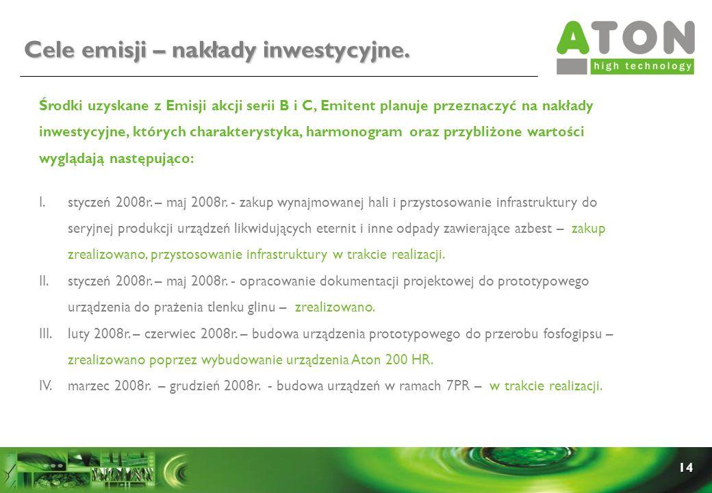 14 Cele emisji – nakłady inwestycyjne. Środki uzyskane z Emisji akcji serii B i C, Emitent planuje przeznaczyć na nakłady inwestycyjne, których charak