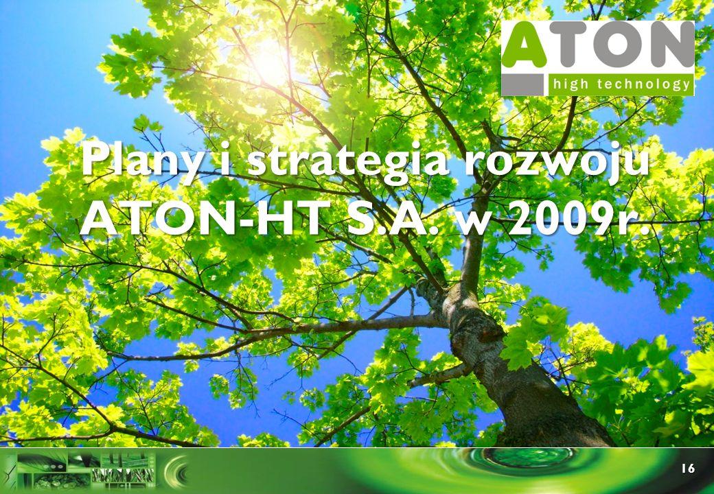 16 Plany i strategia rozwoju ATON-HT S.A. w 2009r.