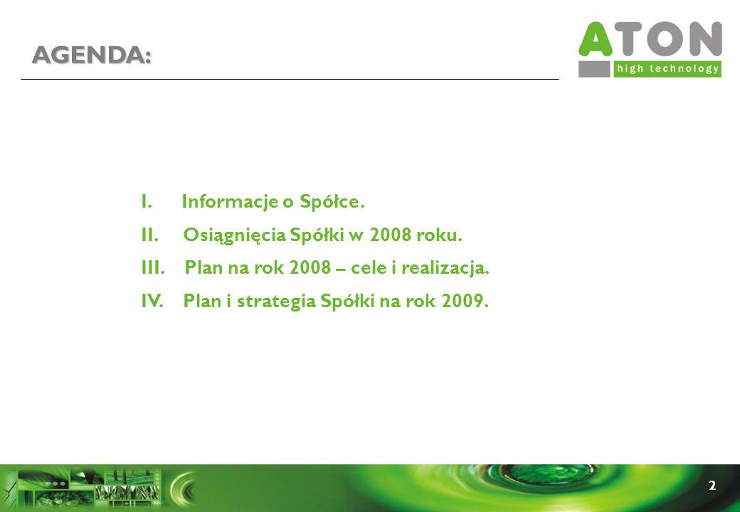 2 I. Informacje o Spółce. II. Osiągnięcia Spółki w 2008 roku. III. Plan na rok 2008 – cele i realizacja. IV. Plan i strategia Spółki na rok 2009. AGEN