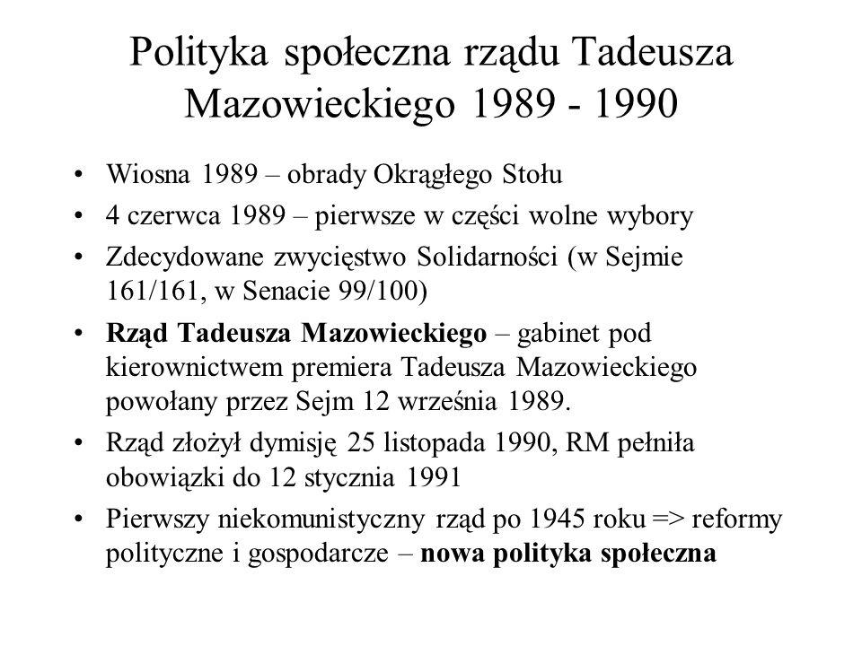 Polityka społeczna rządu Tadeusza Mazowieckiego 1989 - 1990 Wiosna 1989 – obrady Okrągłego Stołu 4 czerwca 1989 – pierwsze w części wolne wybory Zdecy