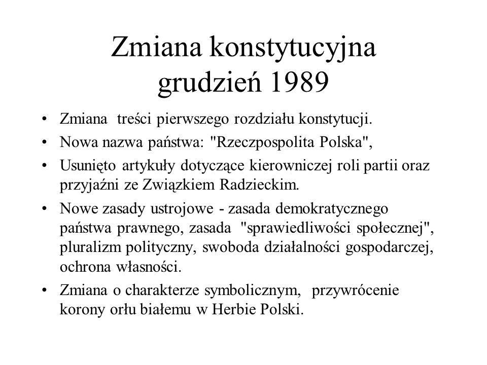 Zmiana konstytucyjna grudzień 1989 Zmiana treści pierwszego rozdziału konstytucji. Nowa nazwa państwa:
