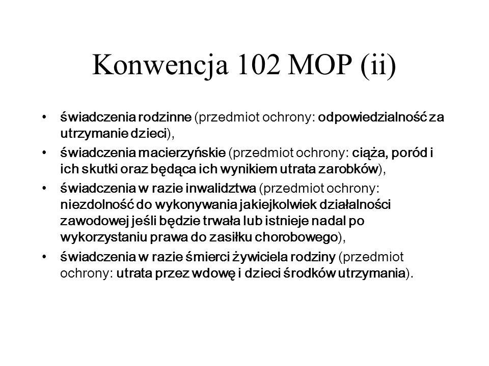 Konwencja 102 MOP (ii) świadczenia rodzinne (przedmiot ochrony: odpowiedzialność za utrzymanie dzieci), świadczenia macierzyńskie (przedmiot ochrony: