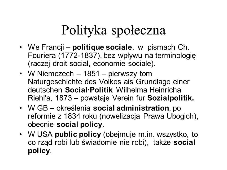 Polityka społeczna We Francji – politique sociale, w pismach Ch. Fouriera (1772-1837), bez wpływu na terminologię (raczej droit social, economie socia