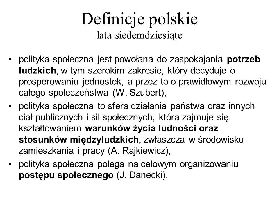Definicje polskie lata siedemdziesiąte polityka społeczna jest powołana do zaspokajania potrzeb ludzkich, w tym szerokim zakresie, który decyduje o pr
