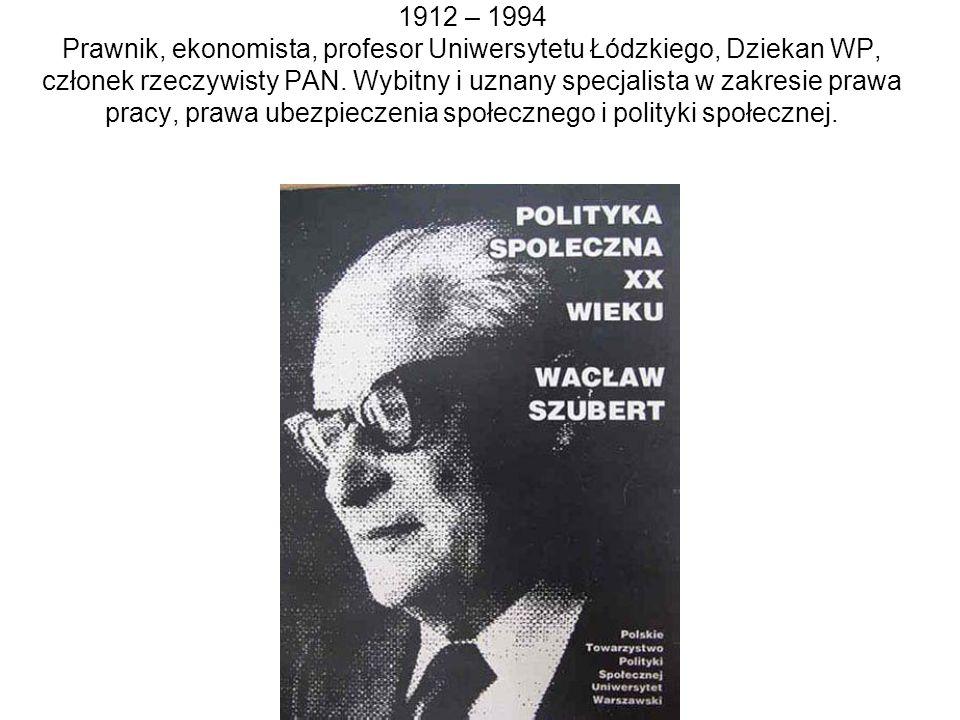 1912 – 1994 Prawnik, ekonomista, profesor Uniwersytetu Łódzkiego, Dziekan WP, członek rzeczywisty PAN. Wybitny i uznany specjalista w zakresie prawa p