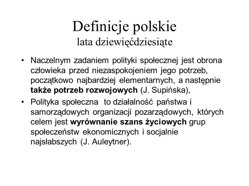 Definicje polskie lata dziewięćdziesiąte Naczelnym zadaniem polityki społecznej jest obrona człowieka przed niezaspokojeniem jego potrzeb, początkowo