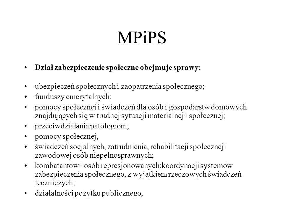 MPiPS Dział zabezpieczenie społeczne obejmuje sprawy: ubezpieczeń społecznych i zaopatrzenia społecznego; funduszy emerytalnych; pomocy społecznej i ś