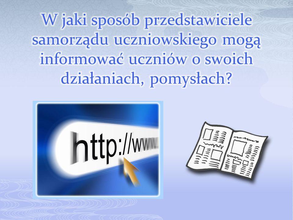 Drogą przekazywania informacji może być: radiowęzeł, gazetka szkolna, gablotka, strona internetowa szkoły, spotkania z trójkami klasowymi..