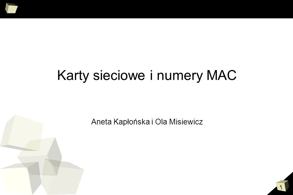 1 Karty sieciowe i MAC Karty sieciowe i numery MAC Aneta Kapłońska i Ola Misiewicz