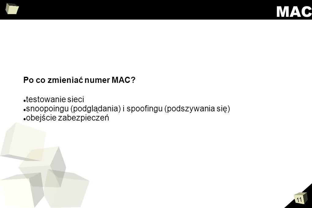 11 MAC Po co zmieniać numer MAC? testowanie sieci snoopoingu (podglądania) i spoofingu (podszywania się) obejście zabezpieczeń