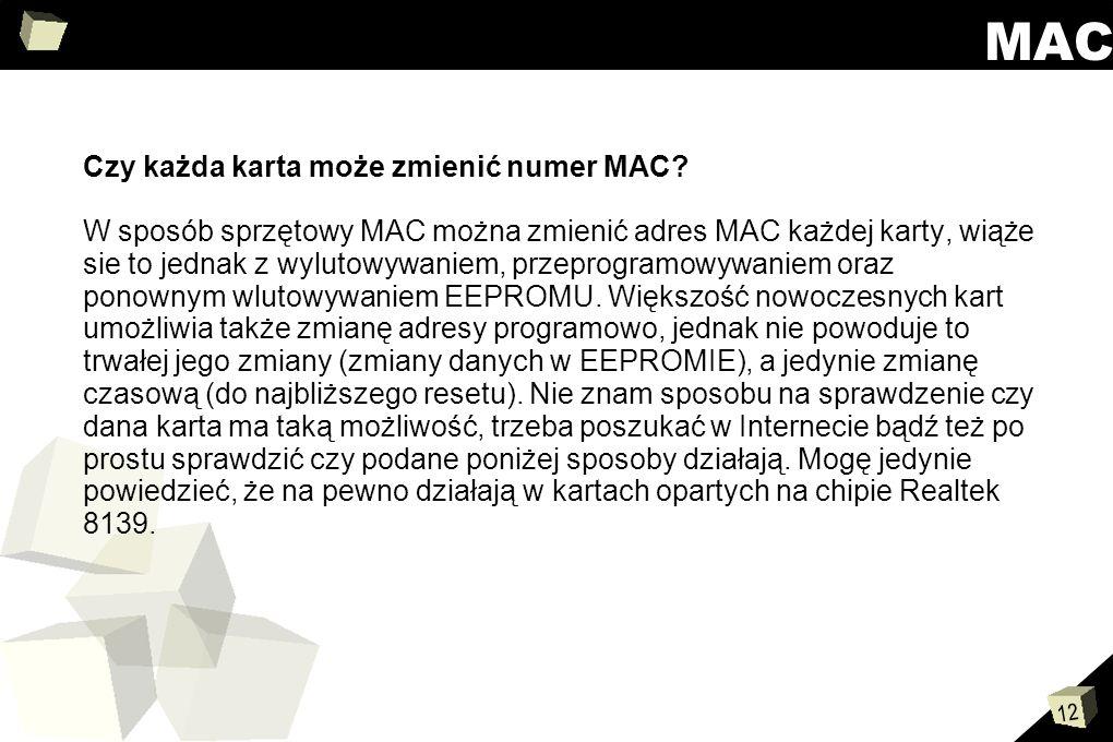 12 MAC Czy każda karta może zmienić numer MAC? W sposób sprzętowy MAC można zmienić adres MAC każdej karty, wiąże sie to jednak z wylutowywaniem, prze