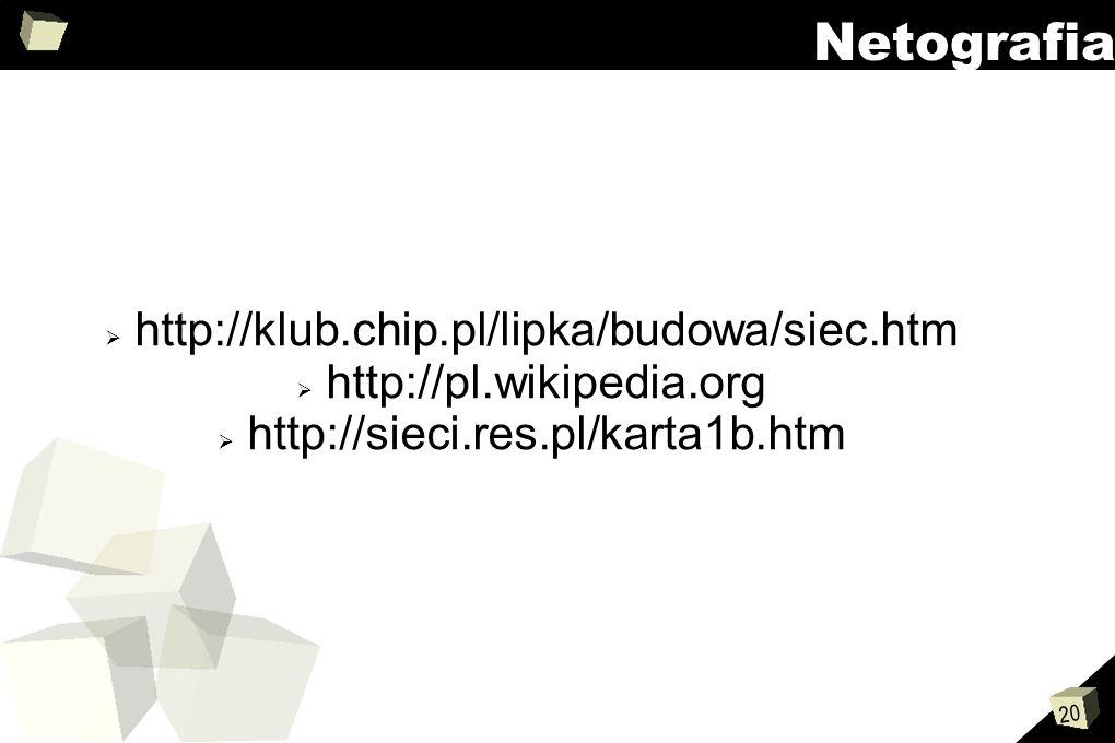 20 Netografia http://klub.chip.pl/lipka/budowa/siec.htm http://pl.wikipedia.org http://sieci.res.pl/karta1b.htm
