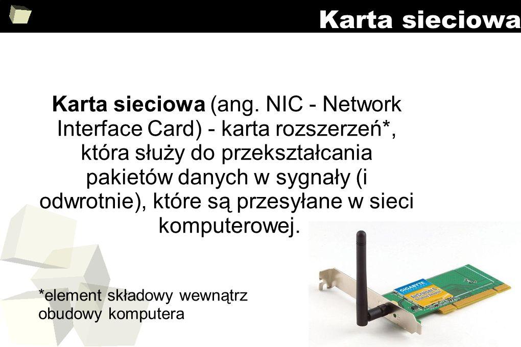 3 Karta sieciowa Karta sieciowa (ang. NIC - Network Interface Card) - karta rozszerzeń*, która służy do przekształcania pakietów danych w sygnały (i o